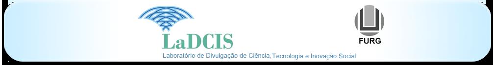 LADCIS - Laboratório de Divulgação de Ciência, Tecnologia e Inovação Social